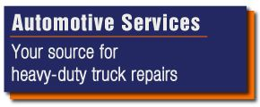 Automotive Services - your source for heavy-duty truck repairs